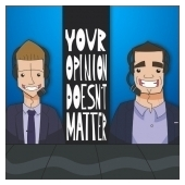 Your Opinion Doesn't Matter Podcast