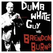 Dumb White Guy with Brendon Burns