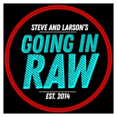 Steve and Larson's Going In Raw
