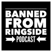 Banned From Ringside Podcast