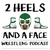 2 Heels and A Face Wrestling Podcast