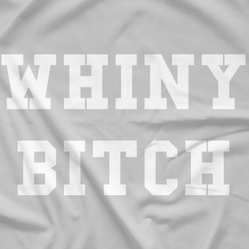 Whiny Bitch