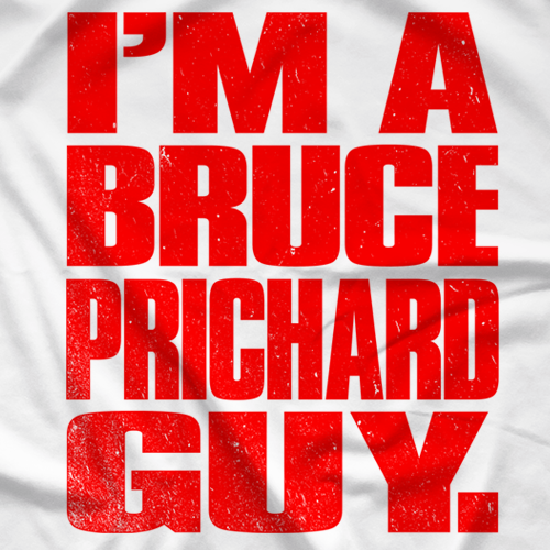I'm a Bruce Prichard Guy