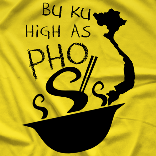 Bu Ku Dao Bu Ku High As Pho T-shirt