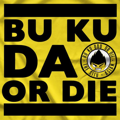 Bu Ku Dao Bu Ku Dao Or Die T-shirt