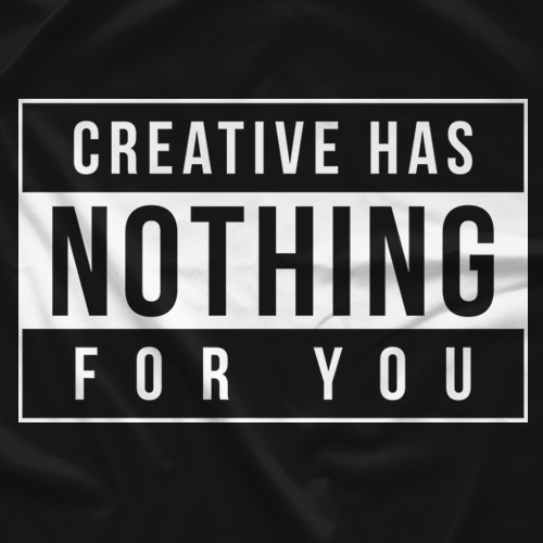Creative Has Nothing For You T-shirt