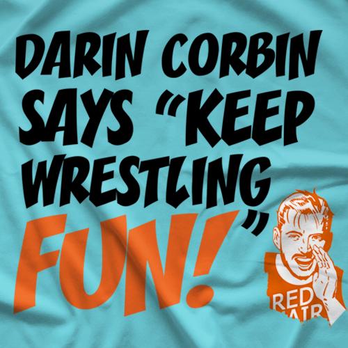 Darin Corbin Keep Wrestling Fun 2 T-shirts