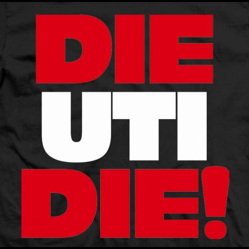 Die Uti Die T-shirt