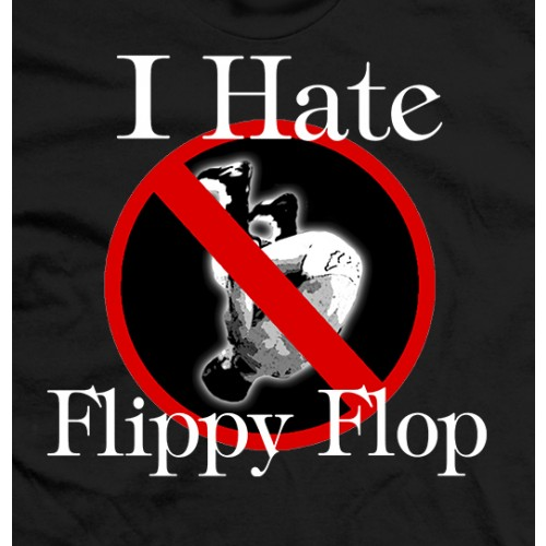 I Hate Flippy Flop!!!