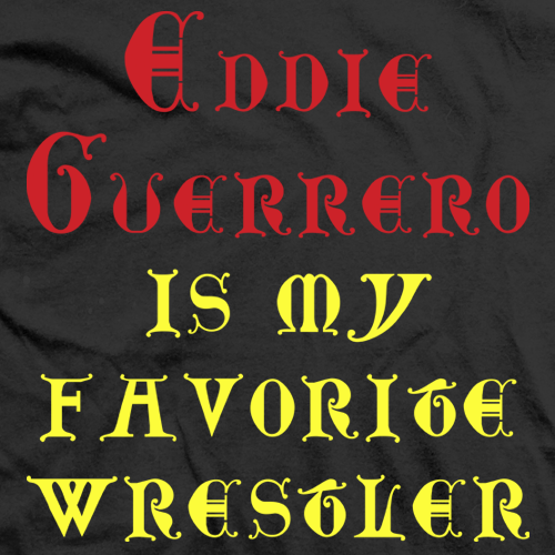Eddie Guerrero Is My Favorite Wrestler T-shirt