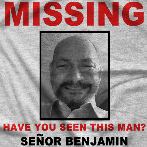 Missing Senor Benjamin T-shirt