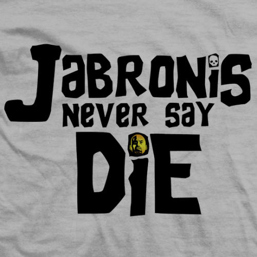 Jabronies Never Say Die