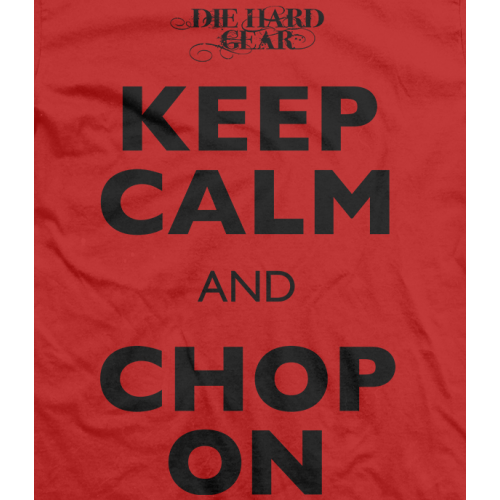 Keep Calm and Chop On