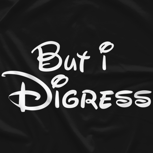 But I Digress