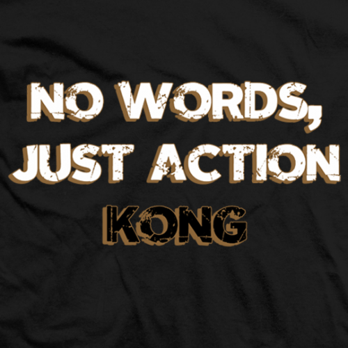 Kong No Words, Just Action T-shirt
