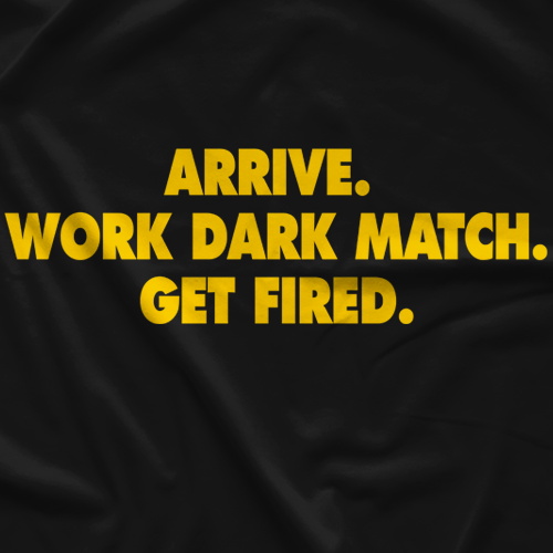 Work Dark Match. Get Fired.
