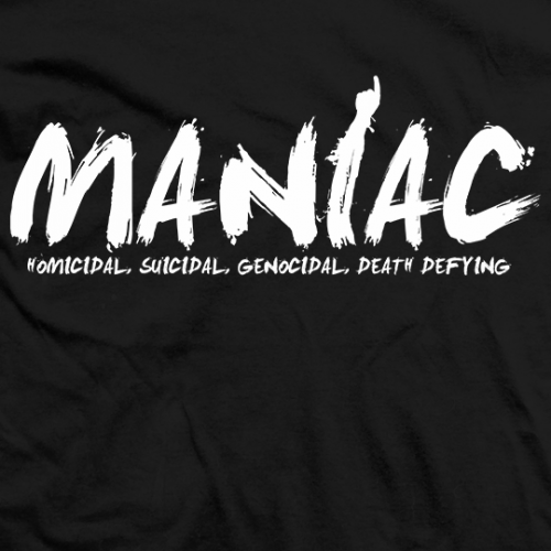 They Call HIm a Maniac T-shirt