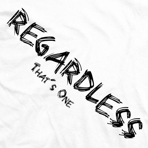 Regardless (That's One)
