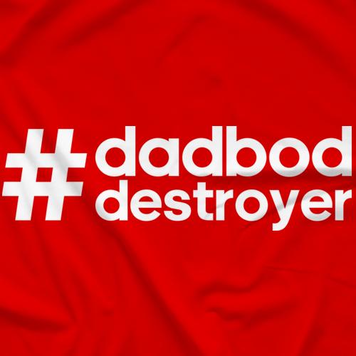 #DadBodDestroyer