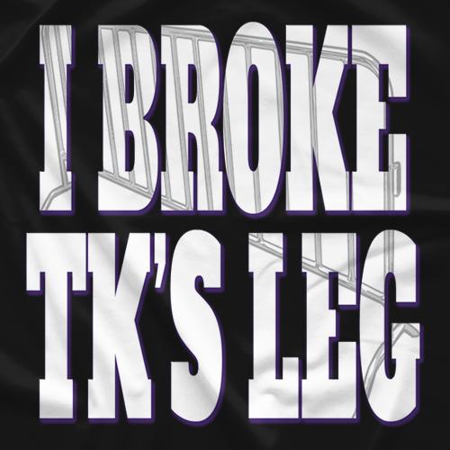 I Broke TK's Leg