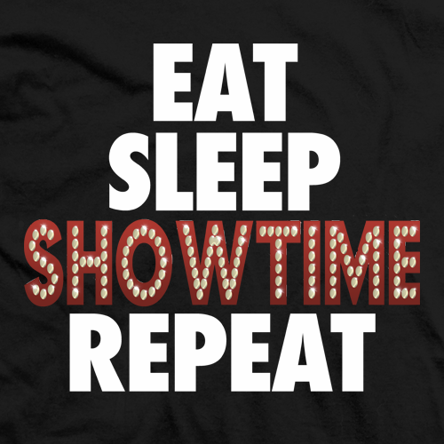 Eat Sleep Showtime Repeat