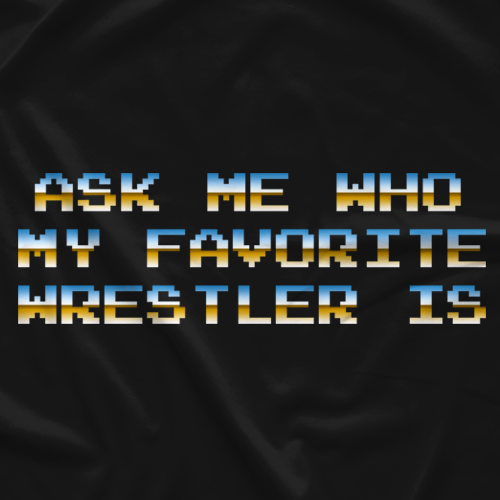 We Watch Wrestling Ask Me Who T-Shirt