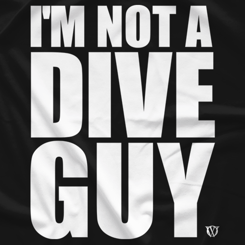 I'm NOT a Dive Guy