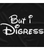 But I Digress