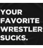 Your Favorite Wrestler Sucks