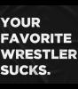 Your Favorite Wrestler Sucks