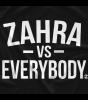 Zahra vs Everybody
