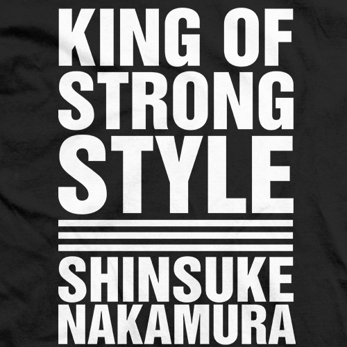 King of Strong Style - Nakamura (2 colors)