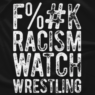 F%#k Racism, Watch Wrestling