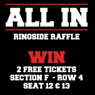 ALL IN Ringside Raffle - 2 Seats - Only $1 Per Ticket