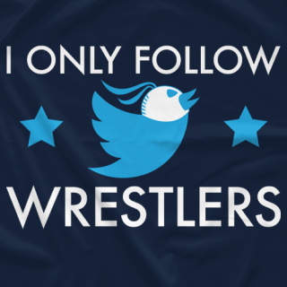 I Only Follow Wrestlers