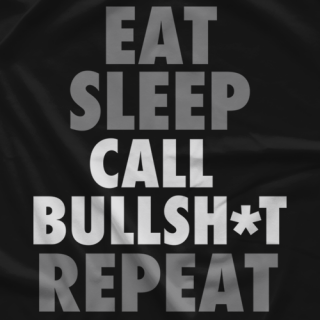 Eat. Sleep. Call Bullsh*t. Repeat.