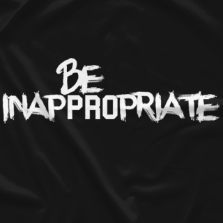 Be Inappropriate