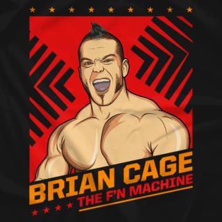 Brian Cage - The F'N Machine