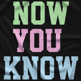 Now You Know T-shirt