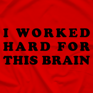 I Worked Hard For This Brain