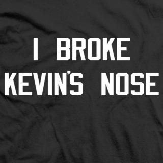 Broke Kevin's Nose