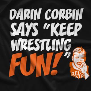 Darin Corbin Keep Wrestling Fun T-shirts