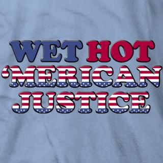 Wet Hot 'Merican Justice