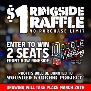 Double or Nothing Ringside Raffle - 2 Front Row Seats - Only $1 Per Ticket