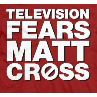 Matt Cross Television Fears T-shirt