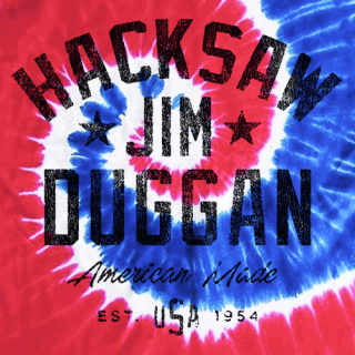 Hacksaw Jim Duggan - American Made Tie Dye