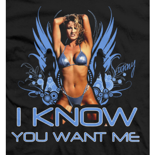 I Know You Want Me T-shirt