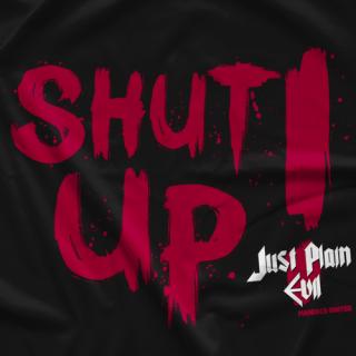 Just Plain Evil Shut Up T-shirt