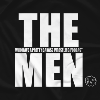 The Men (Who Have A Pretty Badass Wrestling Podcast) (Double-Sided)