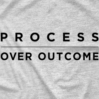Process Over Outcome
